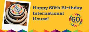 Happy 60th birthday International House!