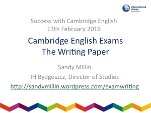 Cambridge exam writing IH Bydgoszcz Sandy Millin 13th February 2016 (presentation title slide)