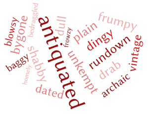 Synonyms for dowdy in word cloud, containing the words: antiquated dingy drab frumpy rundown shabby unkempt bygone plain vintage archaic baggy bedraggled blowsy dated dull frowzy homely