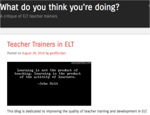 Screen shot of the tag line of Geoff's blog: What do you think you're doing? A critique of ELT teacher trainers