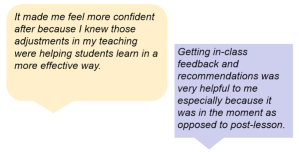 It made me feel more confident after because I know those adjustments in teaching were helping students learn in a more effective way. Getting in-class feedback and recommendations was very helpful to me especially because it was in the moment as opposed to post-lesson.