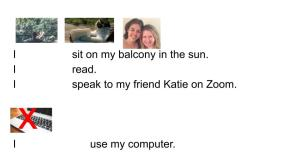 I sit on my balcony in the sun. I use my computer.