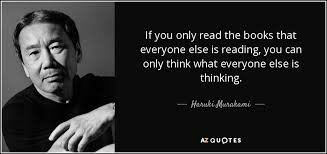 'If you only read the books that everyone else is reading, you can only think what everyone else is thinking.'